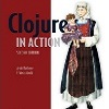 Clojure in Action, Second Edition, Review and Authors Q&A