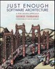 Interview and Book Excerpt: George Fairbanks' Just Enough Software Architecture