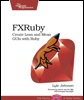 Book Excerpt and Interview: FXRuby: Create Lean and Mean GUIs with Ruby
