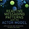 Reactive Messaging Patterns with the Actor Model Book Review and Q&A with Vaughn Vernon