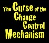 The Curse of the Change Control Mechanism