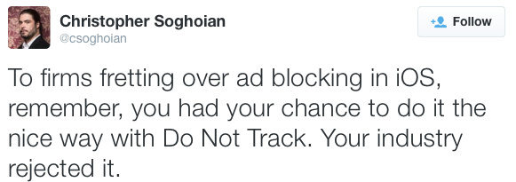 To firms fretting over ad blocking in iOS; remember, you had your chance to do it the nice way with Do Not Track. Your industry rejected it.