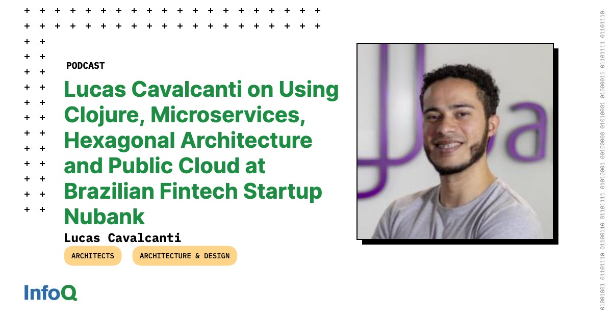 InfoQ Homepage                           Podcasts                   Lucas Cavalcanti on Using Clojure, Microservices, Hexagonal Archit