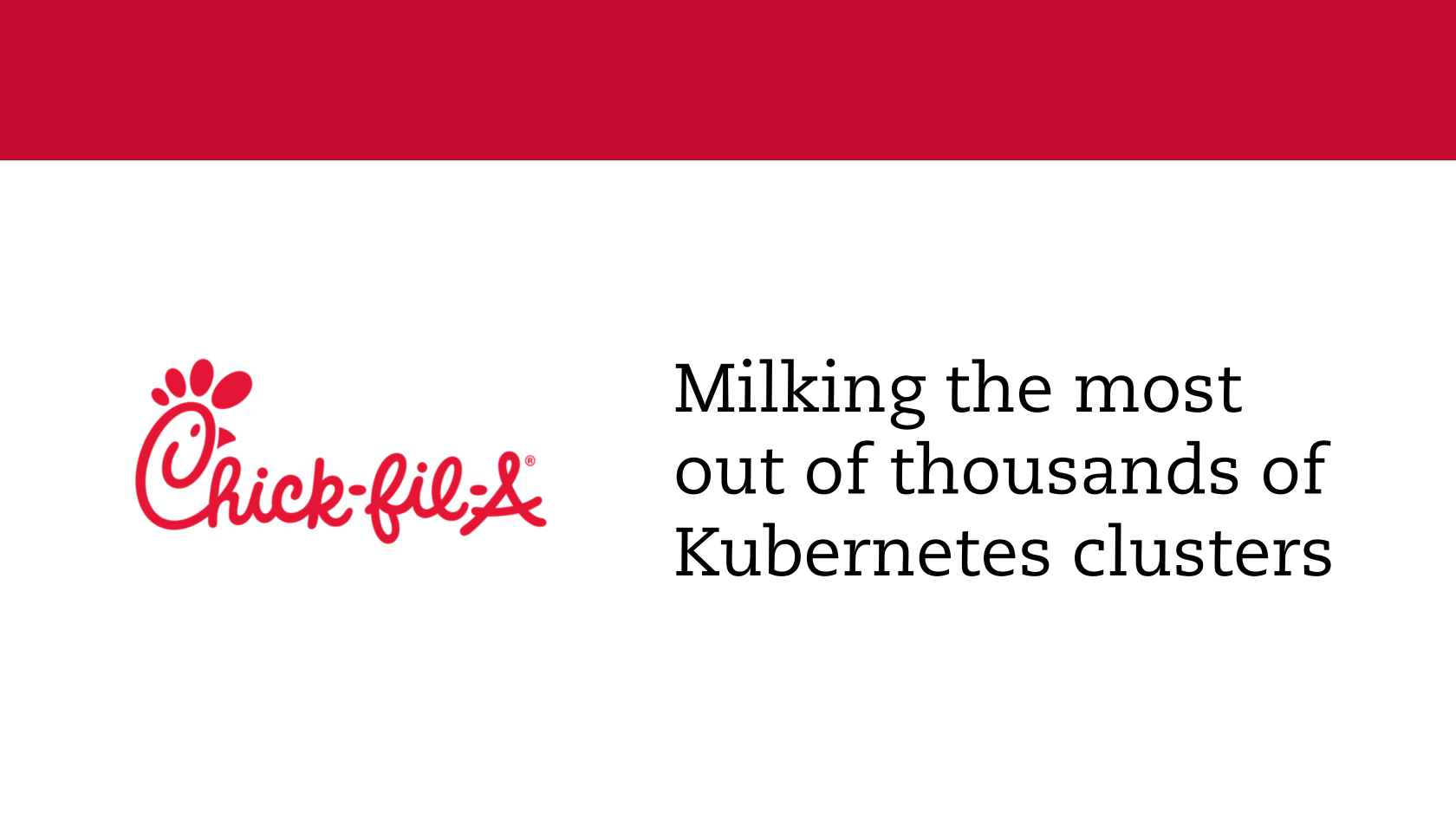 Chick-Fil-A: Milking the Most out of 1000\'s of K8s Clusters