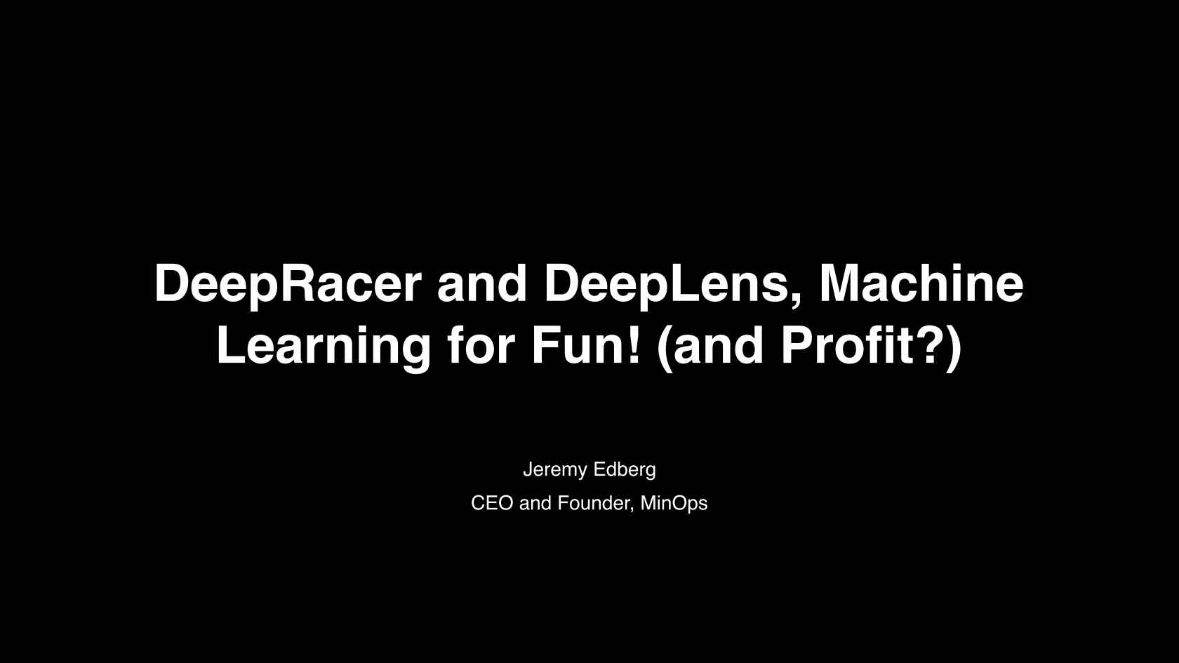 DeepRacer and DeepLens, Machine Learning for Fun! (and Profit?)