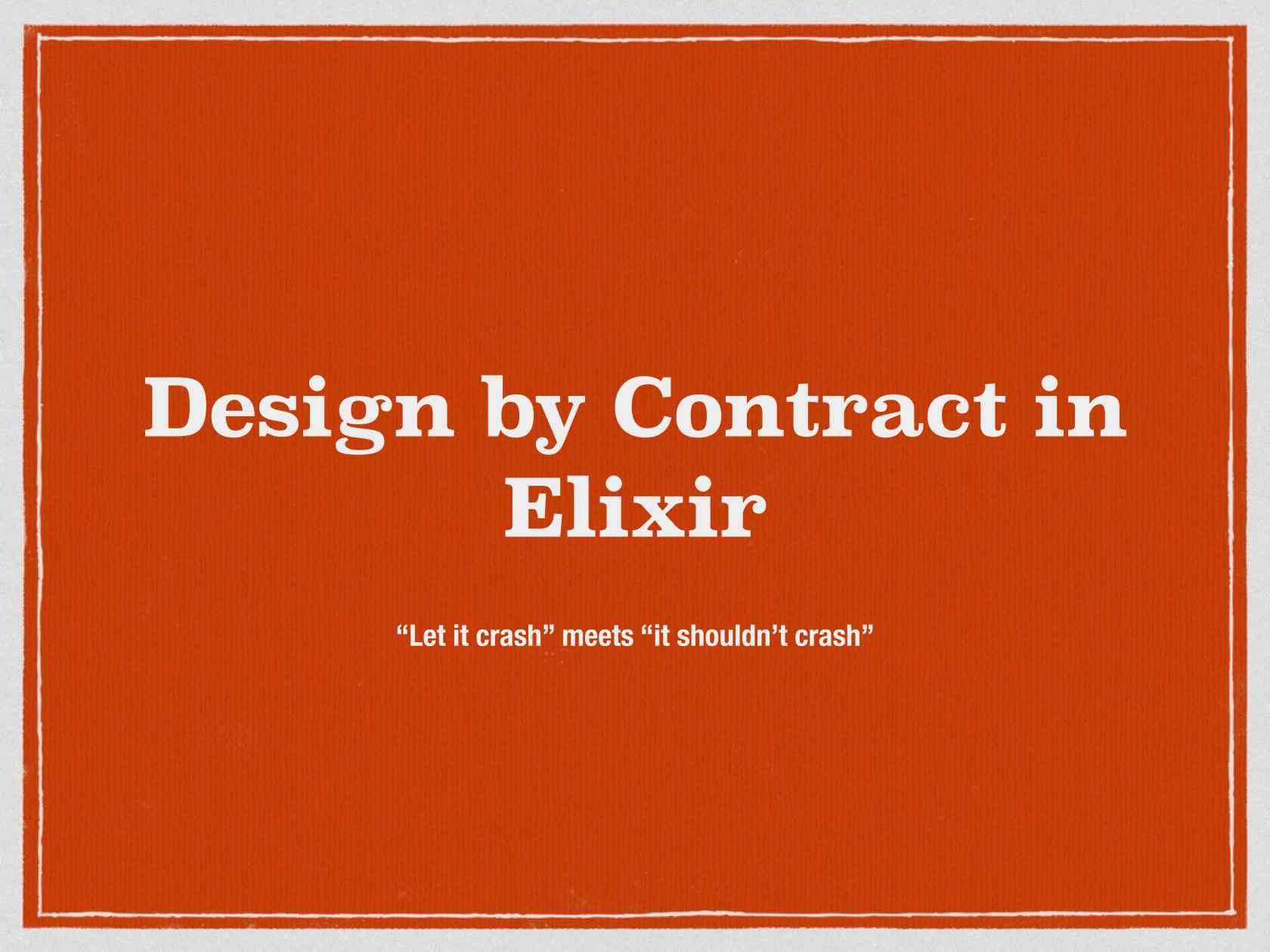 "Design by Contract in Elixir: ""Let It Crash"" Meets ""It"