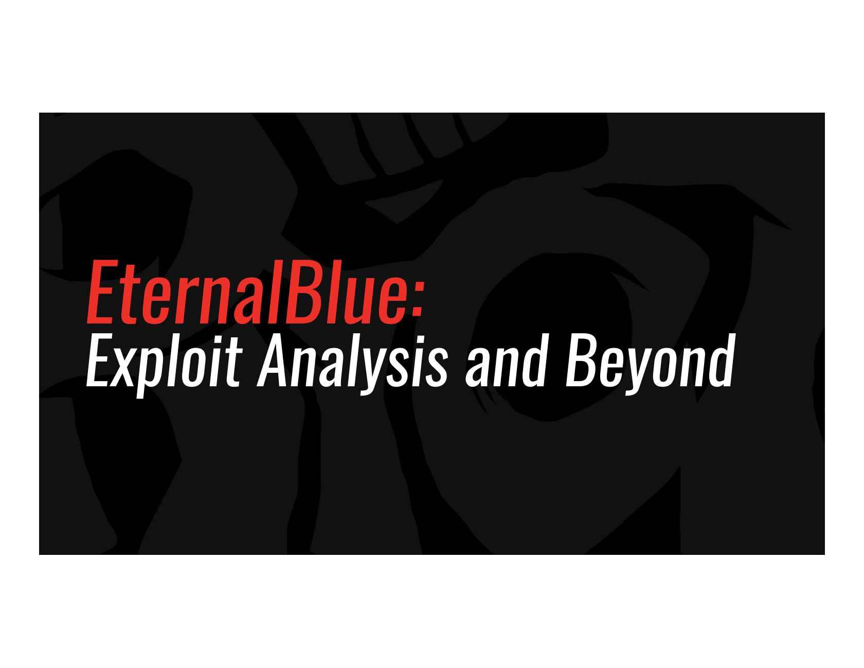 EternalBlue: Exploit Analysis and beyond