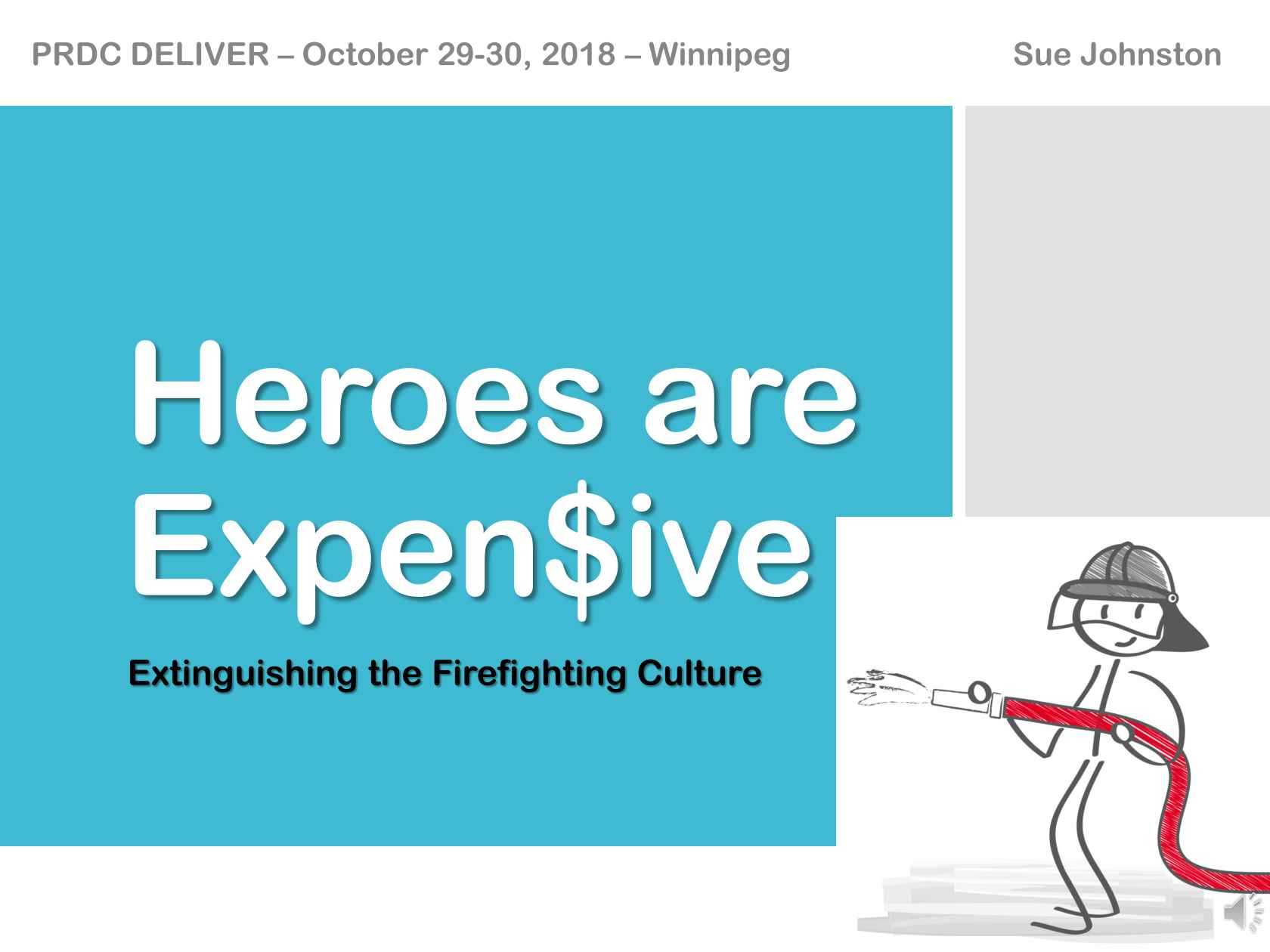 Heroes are Expensive - Extinguishing the Firefighting Culture