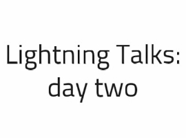 Lightning Talks Day 2