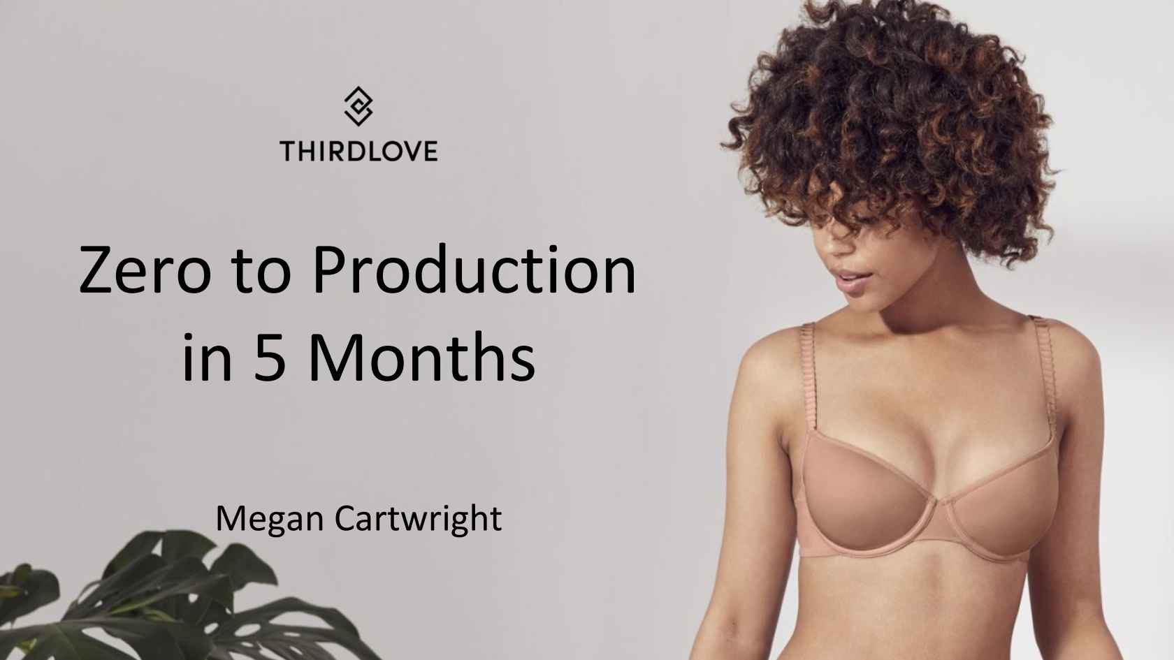 56e7d7a805d02 Zero to Production in Five Months   ThirdLove