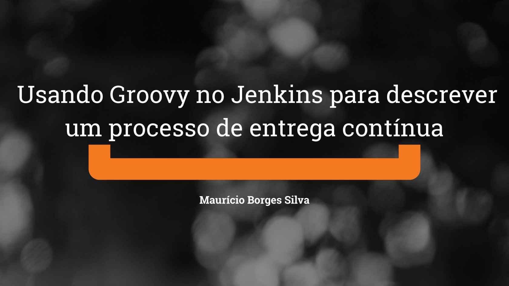 Usando Groovy no Jenkins para descrever um processo de