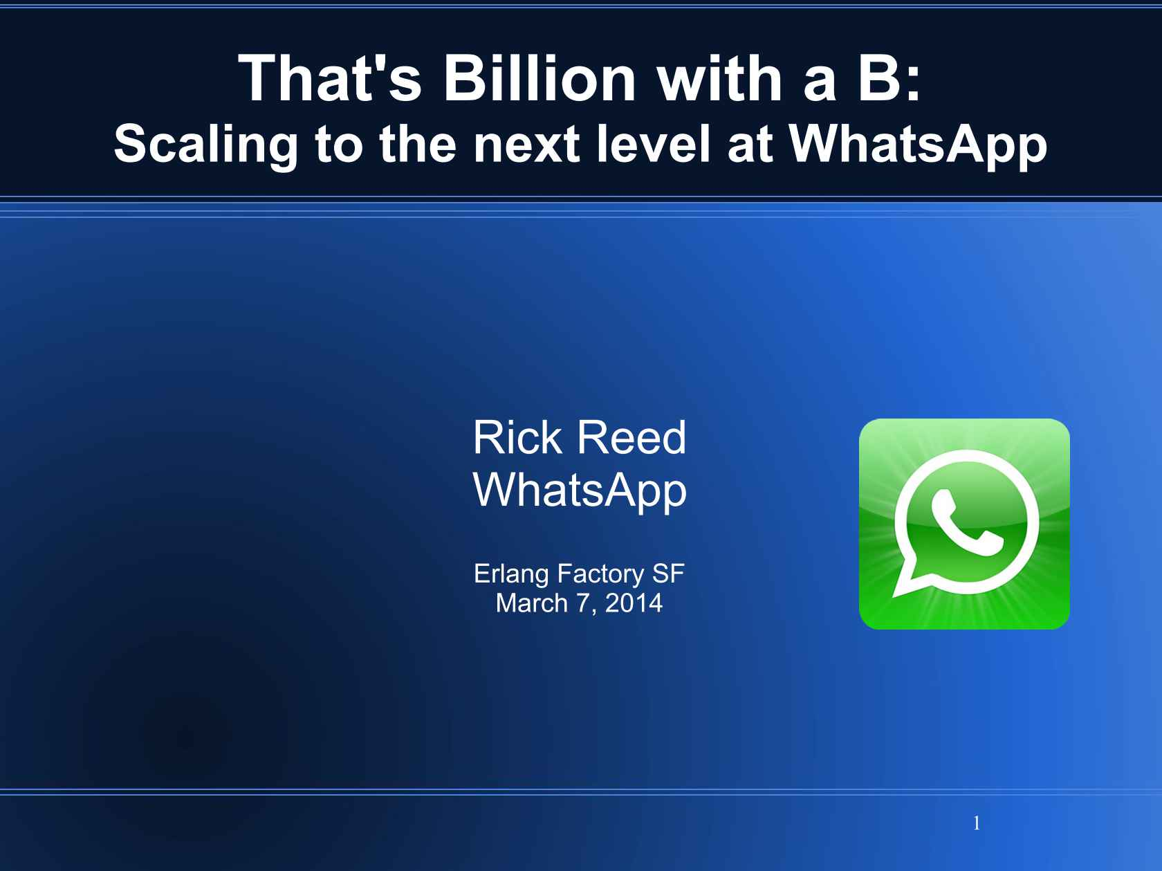 That's 'Billion' with a 'B': Scaling to the Next Level at WhatsApp